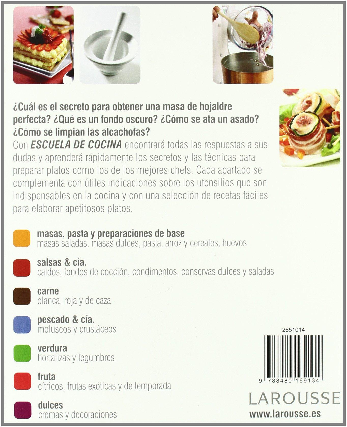 Escuela de cocina / Cooking School: Utensilios, tecnicas, recetas y preparaciones de base, ilustradas a paso a paso / Utensils, Techniques, Recipes, .