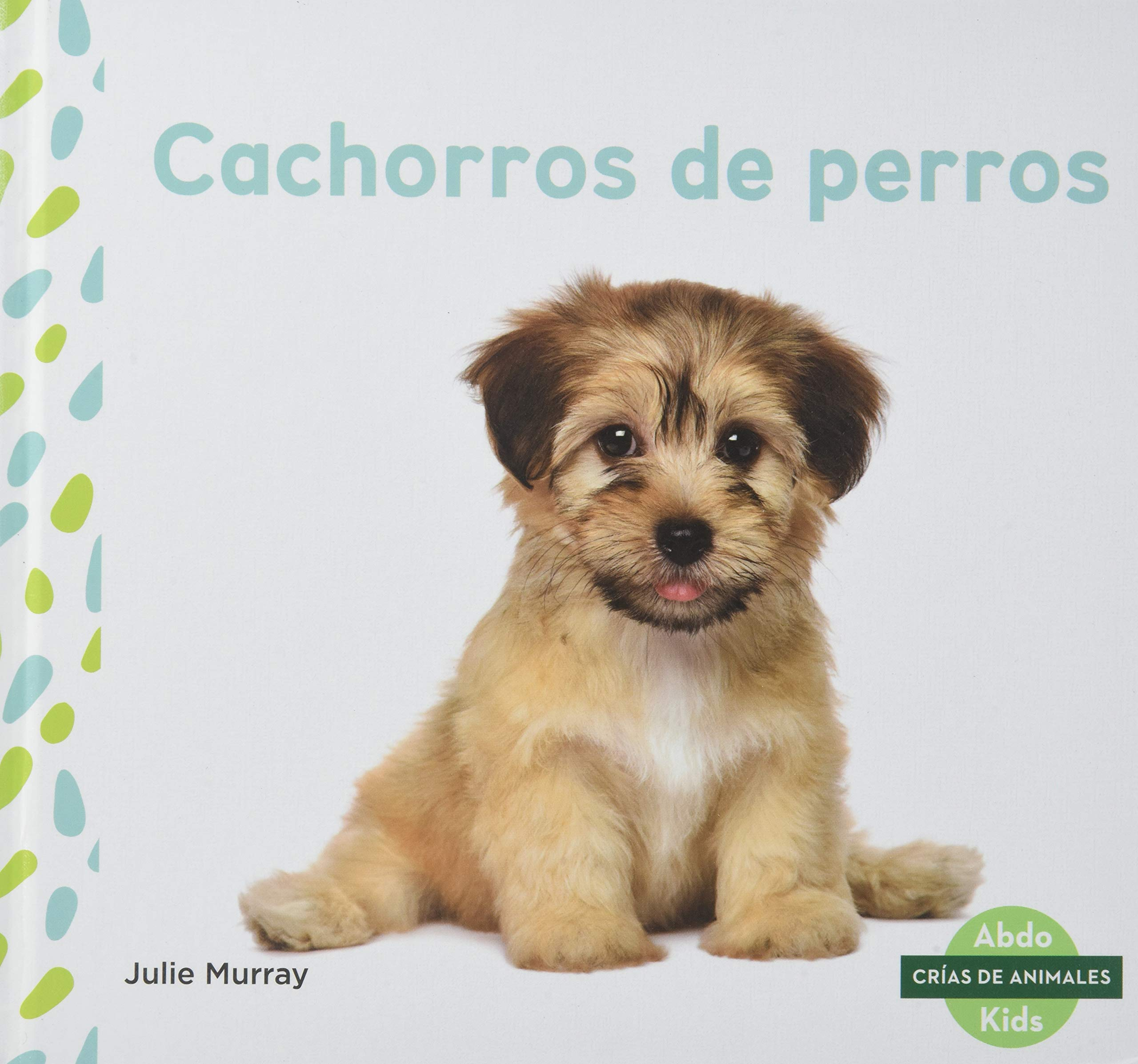 Cachorros de Perros Puppies Spanish Version Crías de animales/ Baby Animals: Amazon.es: Julie Murray: Libros