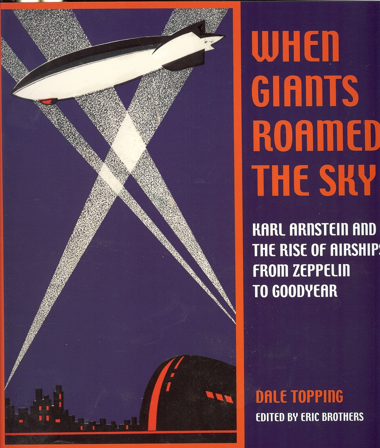 When Giants Roamed the Sky: Karl Arnstein and the Rise of Airships from Zeppelin to Goodyear pdf epub