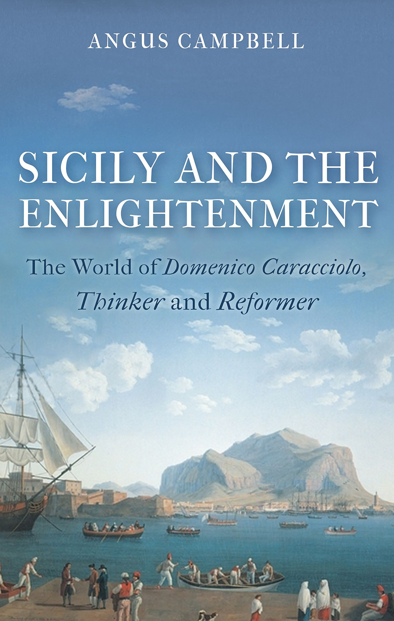 Download Sicily and the Enlightenment: The World of Domenico Caracciolo, Thinker and Reformer pdf