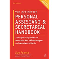 The Definitive Personal Assistant and Secretarial Handbook: A Best Practice Guide for All Secretaries, PAs, Office Managers and Executive Assistants 3ed
