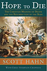 Hope to Die: The Christian Meaning of Death and the Resurrection of the Body Kindle Edition