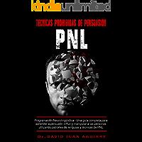 Técnicas Prohibidas de Persuasión PNL: Programación Neurolingüística –Una guía completa para aprender a persuadir…