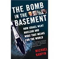 The Bomb in the Basement: How Israel Went Nuclear and What That Means for the World (English Edition)