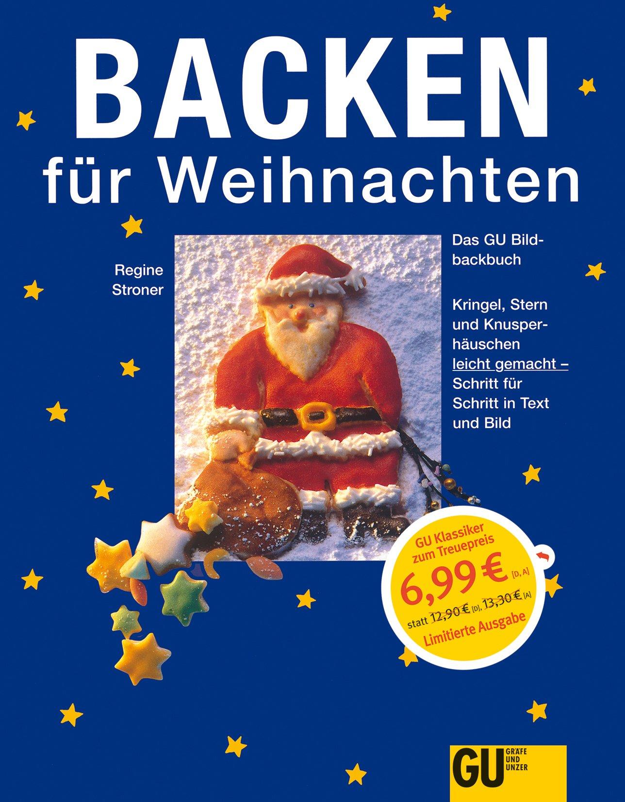 Backen für Weihnachten: Das GU-Bildbackbuch. Kringel, Stern und Knusperhäuschen leicht gemacht - Schritt für Schritt in Text und Bild
