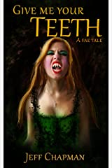 Give Me Your Teeth: A Fae Tale Kindle Edition