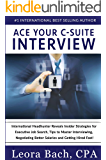 Ace Your C-Suite Interview: International Headhunter Reveals Insider Strategies for Executive Job Search, Tips to Master Interviewing, Negotiating Better ... and Getting Hired Fast! (English Edition)