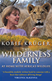 The Wilderness Family: At Home with Africa's Wildlife (English Edition)