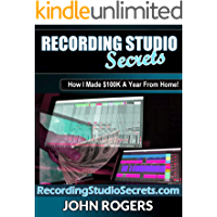 Recording Studio Secrets: How To Make Big Money From Home! (Home Recording Studio, Audio Engineering, Music Production… book cover