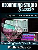 Recording Studio Secrets: How To Make Big Money From Home! (Home Recording Studio, Audio Engineering, Music Production…