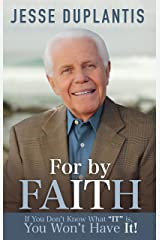 """For by It...Faith: If You Don't Know What """"It"""" Is, You Won't Have It! Paperback"""