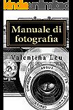 Manuale di fotografia: DALLA BASE A FOTOGRAFIE D'IMPATTO