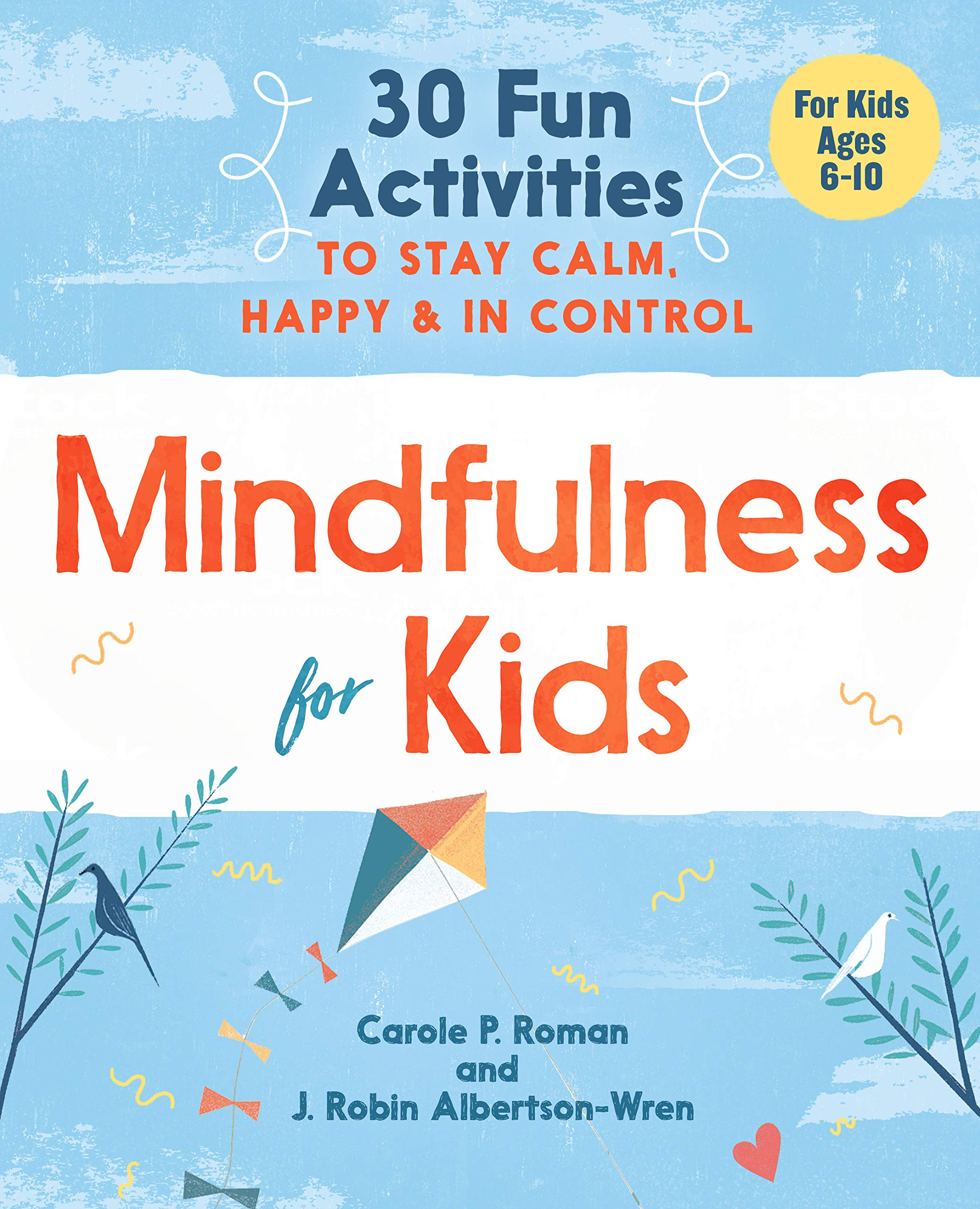 Mindfulness for Kids: 30 Fun Activities to Stay Calm, Happy