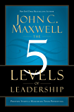 The 5 Levels of Leadership: Proven Steps to Maximize Your Potential (English Edition)