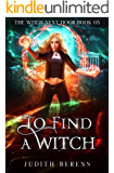 To Find A Witch (The Witch Next Door Book 5)