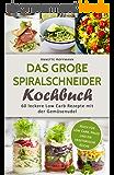 Das Große Spiralschneider Kochbuch: 60 Leckere Low Carb Rezepte mit der Gemüsenudel (Spiralschneider Rezepte, Spiralschneider vegetarisch, Low carb Kochbuch, ... Rezepte zum abnehmen) (German Edition)
