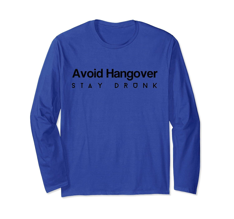 Funny Beer Shirt Avoid Hangover Stay Drunk Long Sleeve Tee-AZP