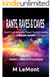Rants, Raves & Caves: Don't Let Anyone Steal Your Dreams: Dream Hard: Hidden Gems on Everything