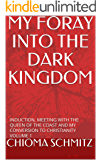 MY FORAY INTO THE DARK KINGDOM: INDUCTION, MEETING WITH THE QUEEN OF THE COAST AND MY CONVERSION TO CHRISTIANITY VOLUME 1