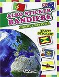 Bandiere. Giochi e attività. Albo sticker. Con adesivi