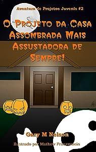 O Projeto da Casa Assombrada Mais Assustadora de Sempre (Aventuras de Projetos Juvenis Livro 2) (Portuguese Edition)
