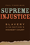 Supreme Injustice: Slavery in the Nation's Highest Court (The Nathan I. Huggins lectures Book 17)