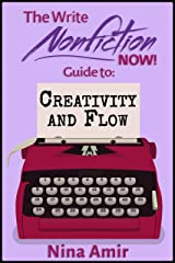The Write Nonfiction NOW! Guide to Creativity and Flow (Write Nonfiction NOW! Guides) Kindle Edition