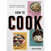 How to Cook: Building Blocks and 100 Simple Recipes for a Lifetime of Meals: A Cookbook