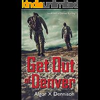Get Out of Denver (Denver Burning Book 1)