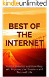 Best of the Internet: Useful Websites and How they will Improve your Business and Personal Life