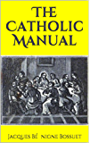 The Catholic Manual: An Exposition Of The Controverted Doctrines Of The Catholic Church 1836 (English Edition)
