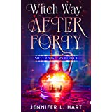 Witch Way After Forty: A Paranormal Women's Fiction Novel (Silver Sisters Book 1)
