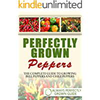 Perfectly Grown Peppers - The Complete Guide to Growing Bell Peppers and Chile Peppers (English Edition)
