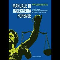 Manuale di ingegneria forense: Teoria e pratica della consulenza ingegneristica nel processo penale e civile