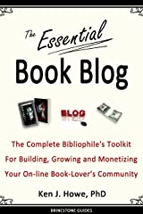 The Essential Book Blog: The Complete Bibliophile's Toolkit for Building, Growing and Monetizing Your On-Line Book-Lover's Community: A Guide for Writers and Readers (Brinestone Guides 1) Kindle Edition