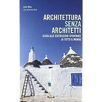 Architettura senza architetti. Guida alle costruzioni spontanee di tutto il mondo. Ediz. illustrata