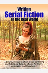 Writing Serial Fiction In the Real World: A Simple, Tongue-in-Cheek Guide to Writing and Publishing Episodic eBooks Profitably on Amazon (and Elsewhere.) (Really Simple Writing & Publishing Book 5) Kindle Edition