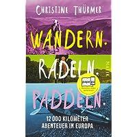 Wandern. Radeln. Paddeln.: 12000 Kilometer Abenteuer in Europa