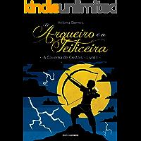 O arqueiro e a feiticeira (A Caverna de Cristais Livro 1)
