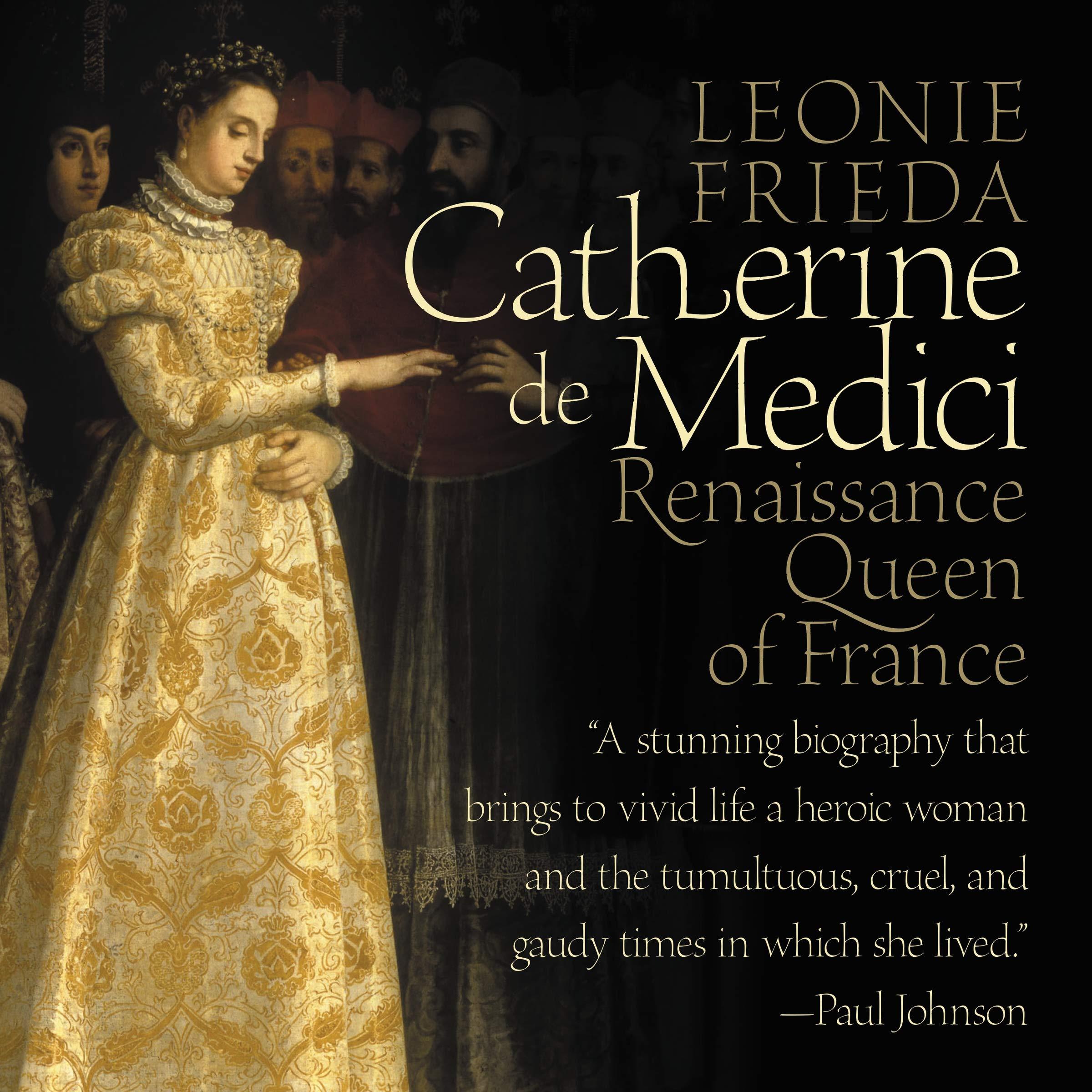 Amazon Com Catherine De Medici Renaissance Queen Of France 9781982595302 Leonie Frieda Books