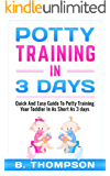 Potty Training In 3 Days: Quick And Easy Guide To Potty Training Your Toddler In As Short As 3 Days (potty training, toddlers, toddler, toilet training)