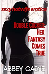 Double Cocked: Her Fantasy Comes True: Sexy Hotwife Erotica Kindle Edition