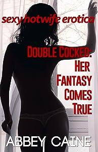 Double Cocked: Her Fantasy Comes True: Sexy Hotwife Erotica