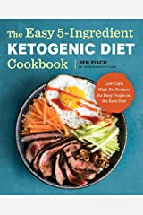 The Easy 5-Ingredient Ketogenic Diet Cookbook: Low-Carb, High-Fat Recipes for Busy People on the Keto Diet Paperback