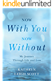Now With You, Now Without: My Journey Through Life and Loss