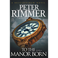 To the Manor Born (The Brigandshaw Chronicles Book 4)