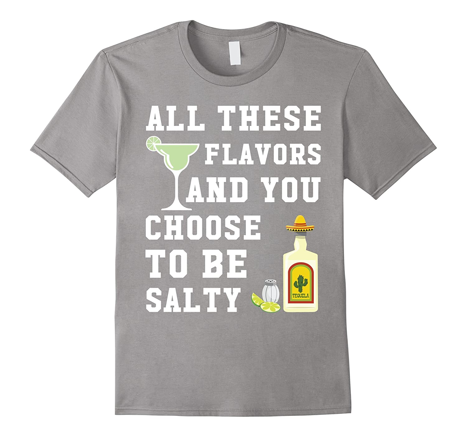 All These Flavors And You Choose To Be Salty T-Shirt-TD