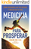 Medicina Para Prosperar: Cómo Desarrollar Tus Deseos Y Crecer En Tu Vida (Spanish Edition)