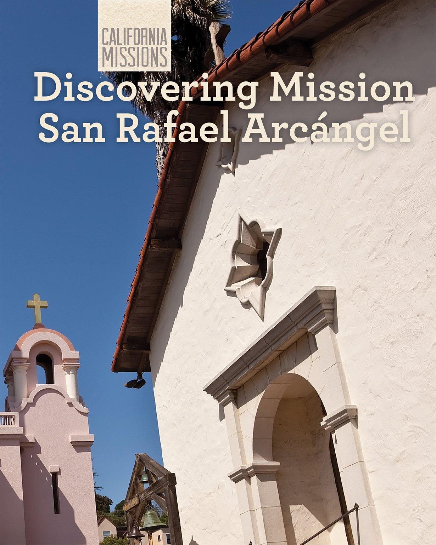 Download Discovering Mission San Rafael Arcangel (California Missions) pdf