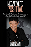 Negative to Positive: The Untold Truth and Consequences of Charlie Sheen's Battle with HIV (English Edition)